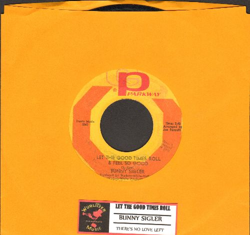 Sigler, Bunny - Let The Good Times Roll & Feel So Good/There's No Love Left (In This Old Heart Of Mine) (with juke box label) - VG7/ - 45 rpm Records
