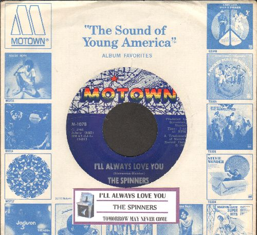 Spinners - I'll Always Love You/Tomorrow May Never Come (with juke box label and Motown company sleeve) - EX8/ - 45 rpm Records