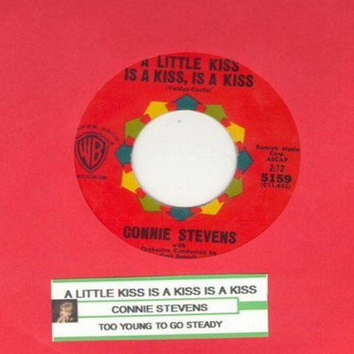 Stevens, Connie - A Little Kiss Is A Kiss, Is A Kiss/Too Young To Go Steady (with juke box label) - EX8/ - 45 rpm Records