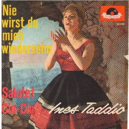 Taddio, Ines - Aalute Cin-Cin/Nie wirst du mich wiedersehn (German Pressing, sung in German, with picture sleeve) (wos) - NM9/VG7 - 45 rpm Records