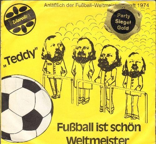 Teddy - Fussball ist schoen/Weltmeister (Fussball Weltmeisterschaft 1974!) - NM9/VG7 - 45 rpm Records