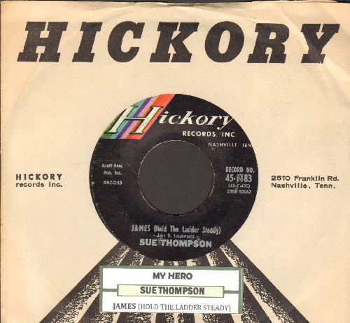 Thompson, Sue - James (Hold The Ladder Steady)/My Hero (That's What You Are) (FANTASTIC flip-side, the ULTIMATE Vintage Girl-Sound!) (with juke box label and Hickory company sleeve) - NM9/ - 45 rpm Records