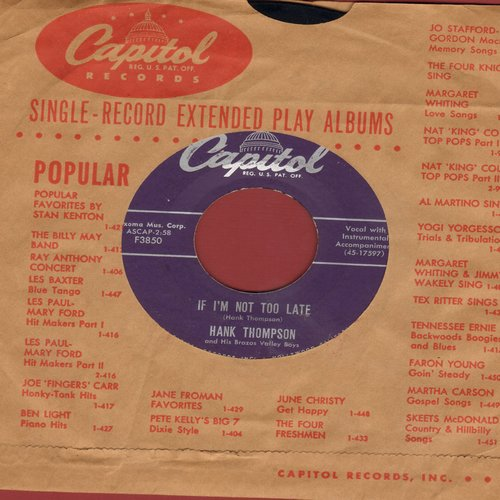 Thompson, Hank - If I'm Not Too Late/Just An Old Flame (with vintage Capitol company sleeve) - EX8/ - 45 rpm Records