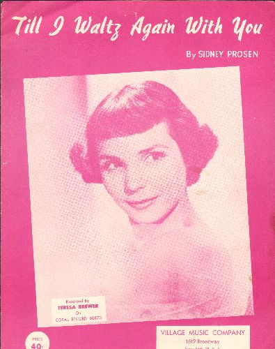 Brewer, Teresa - Till I Waltz Again With You - Vintage SHEET MUSIC for the Teresa Brewer Hit. BEAUTIFUL cover portrait of the legendary singer! - EX8/ - Sheet Music