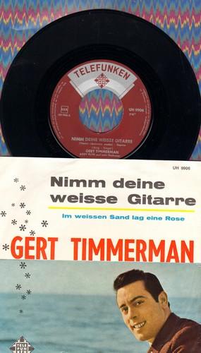 Timmerman, Gert - Nimm deine weisse Gitarre/Im weissen Sand lag eine Rose (German pressing with picture sleeve, sung in German) - EX8/EX8 - 45 rpm Records