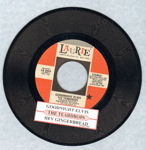Teardrops - Goodnight Elvis (Tribute to Elvis Presley, released shortly after his death)/Hey Gingerbread (with juke box label) - NM9/ - 45 rpm Records