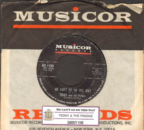 Teddy & The Pandas - We Can't Go On This Way/Smokey Fire (with vintage Musicor company sleeve and juke box label) - EX8/ - 45 rpm Records