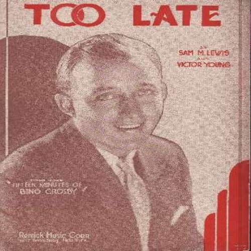 Crosby, Bing - Too Late - Vintage 1931 SHEET MUSIC for the song made popular by a still unknown Bing Crosby! (THIS IS SHEET MUSIC, NOT ANY OTHER KIND OF MEDIA! Shipping same as 45rpm record) - EX8/ - Sheet Music