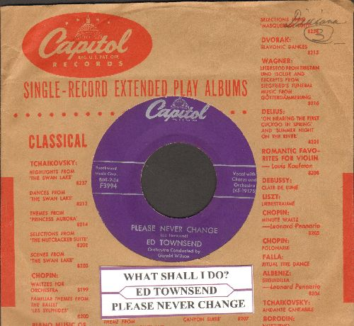 Townsend, Ed - What Shall I Do?/Please Never Change (with vintage Capitol company sleeve and juke box label) - EX8/ - 45 rpm Records