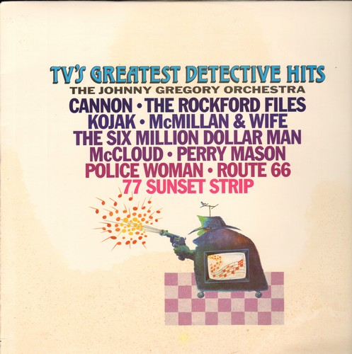 Gregory, Johnny Orchestra - TV's Greatest Detective Hits: Cannon,Kojak, Perry mason, Police Woman, 77 Sunset Strip, Rockford Files (Vinyl STEREO LP record) - M10/EX8 - LP Records