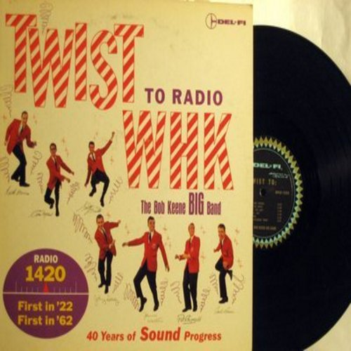 Keene, Bob Big Band - Twist To The Radio WHK - Radio 1420 - 40 Years Of Sound Progress: Mack The Knife, Hucklebuck, La Bamba, Twist And Freeze, Ballin' The Jack (Vinyl MONO LP record) - EX8/EX8 - LP Records