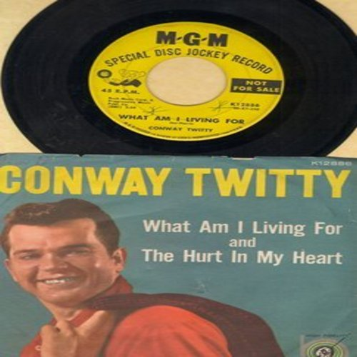 Twitty, Conway - What Am I Living For/The Hurt In My Heart (DJ advance pressing with picture sleeve) - VG7/VG7 - 45 rpm Records