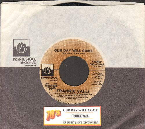 Valli, Frankie - Our Day Will Come/You Can Bet (I Ain't Goin' Nowhere) (with Private Stock company sleeve and juke box label) - EX8/ - 45 rpm Records
