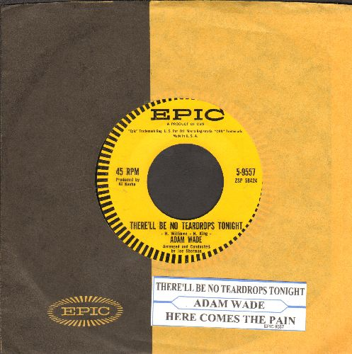 Wade, Adam - There'll Be No Teardrops Tonight/Here Comes The Pain (with juke box label and vintage Epic company sleeve) - NM9/ - 45 rpm Records