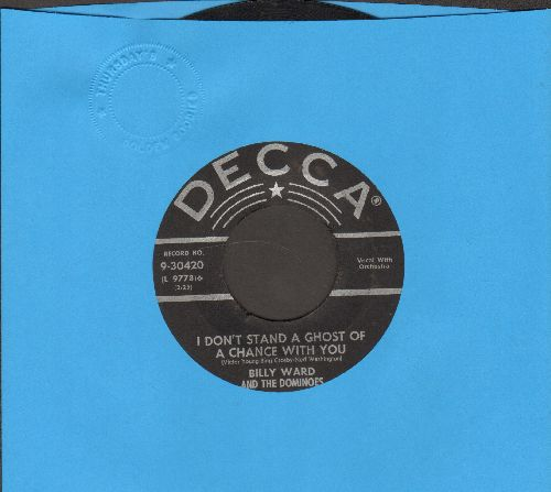 Ward, Billy & The Dominoes - I Don't Stand A Ghost Of A Chance With You/To Each His Own  - VG7/ - 45 rpm Records