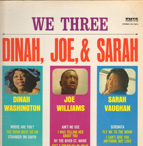 Washington, Dinah, Joe Williams, Sarah Vaughan - We Three - Dinah, Joe & Sarah: Take Your Shoes Off Baby, By The River St. Marie, Fly Me To The Moon, The Show Must Go On, I Can't Give You Anything But Love (Vinyl STEREO LP record, re-issue of vintage reco