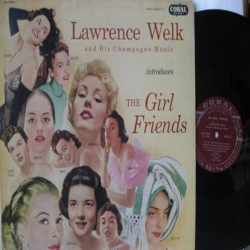 Welk, Lawrence & His Champagne Music - The Girl Friends: Mary Lou, Josephine, Dolores, Louise, Margie, Irene, Annabelle (Vinyl MONO LP record, burgundy label first pressing) - EX8/EX8 - LP Records