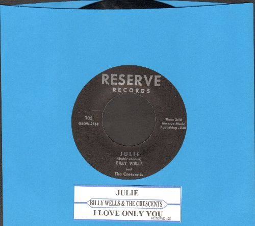 Wells, Billy & The Crescents - Julie/I Love Only You (authentic-looking re-issue with juke box label) - NM9/ - 45 rpm Records