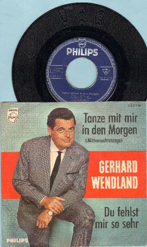 Wendland, Gerhard - Tanze mit mir in den Morgen/Du fehlst mir so sehr (German Pressing with picture sleeve, sung in German) - EX8/EX8 - 45 rpm Records