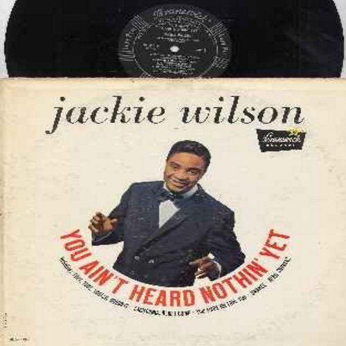 Wilson, Jackie - You Ain't Heard Nothin' Yet: Sonny Boy, California Here I Come, Swanee, For Me And My Gal, Toot Toot Tootsie Goodbye, You Made Me Love You, Rock-A-Bye Your Baby With A Dixie Melody (Vinyl MONO LP record, solid black label early issue) - N