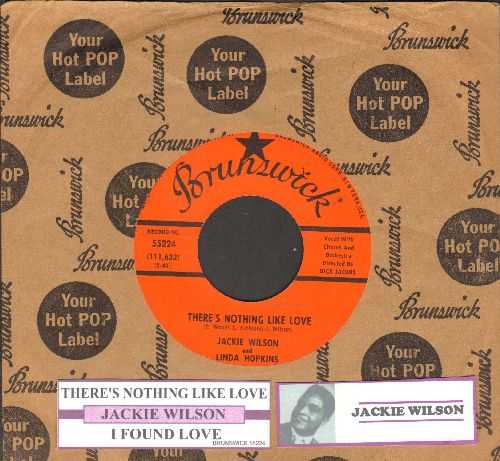 Wilson, Jackie & Linda Hopkins - There's Nothing Like Love/I Found Love (with juke box label and Brunswick company sleeve) - NM9/ - 45 rpm Records