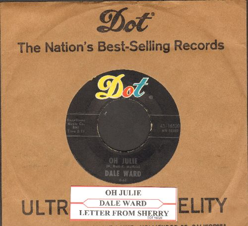 Ward, Dale - Oh Julie/Letter From Sherry (with juke box label and vintage Dot company sleeve) - EX8/ - 45 rpm Records