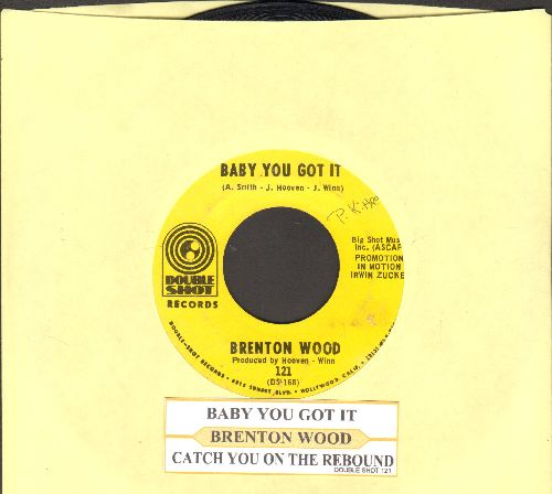 Wood, Brenton - Baby You Got It/Catch You On The Rebound (DJ advance pressing with juke box label)(bb) - EX8/ - 45 rpm Records