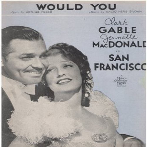 Gable, Clark & Jeanette MacDonald - Would You - SHEET MUSIC for song featured in film -San Francisco- BEAUTIFUL cover art of stars Clark Gable & Jeanette MacDonald! (this is SHEET MUSIC, not any other kind of media!) - EX8/ - Sheet Music