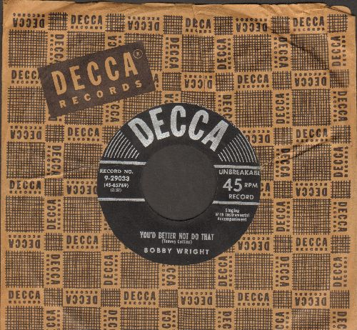 Wright, Bobby - You Better Not Do That/Mama Didn't Raise No Foolish Children (with vintage Decca company sleeve) - EX8/ - 45 rpm Records