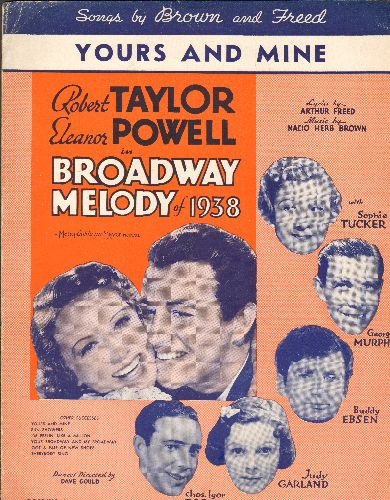 Taylor, Robert, Eleanor Powell - Yours And Mine - Vintage SHEET MUSIC for the song featured in film -Broadway Melody of 1938. Beautiful cover portrait of stars Robert Taylor and Eleanor Powel, with Judy Garland, Buddy Ebson, others!  - EX8/ - Sheet Music