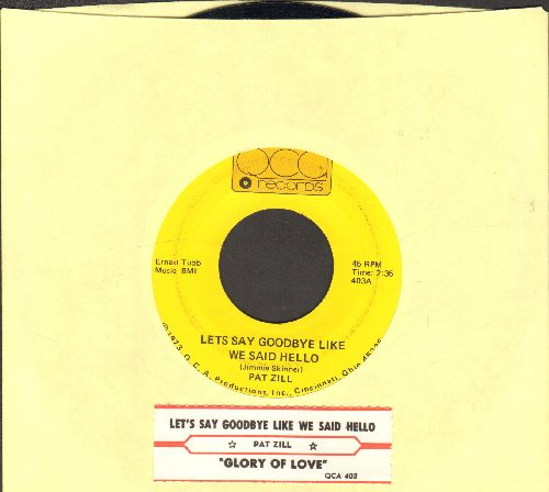 Zill, Pat - Let's Say Goodbye Like We Said Hello/Glory Of Love (with juke box label) - NM9/ - 45 rpm Records